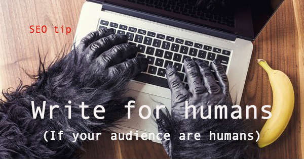 Write for humans - seo tip